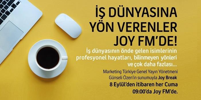 """Marketing Türkiye ve Joy FM işbirliğiyle yepyeni bir program başlıyor: """"Joy Break"""""""