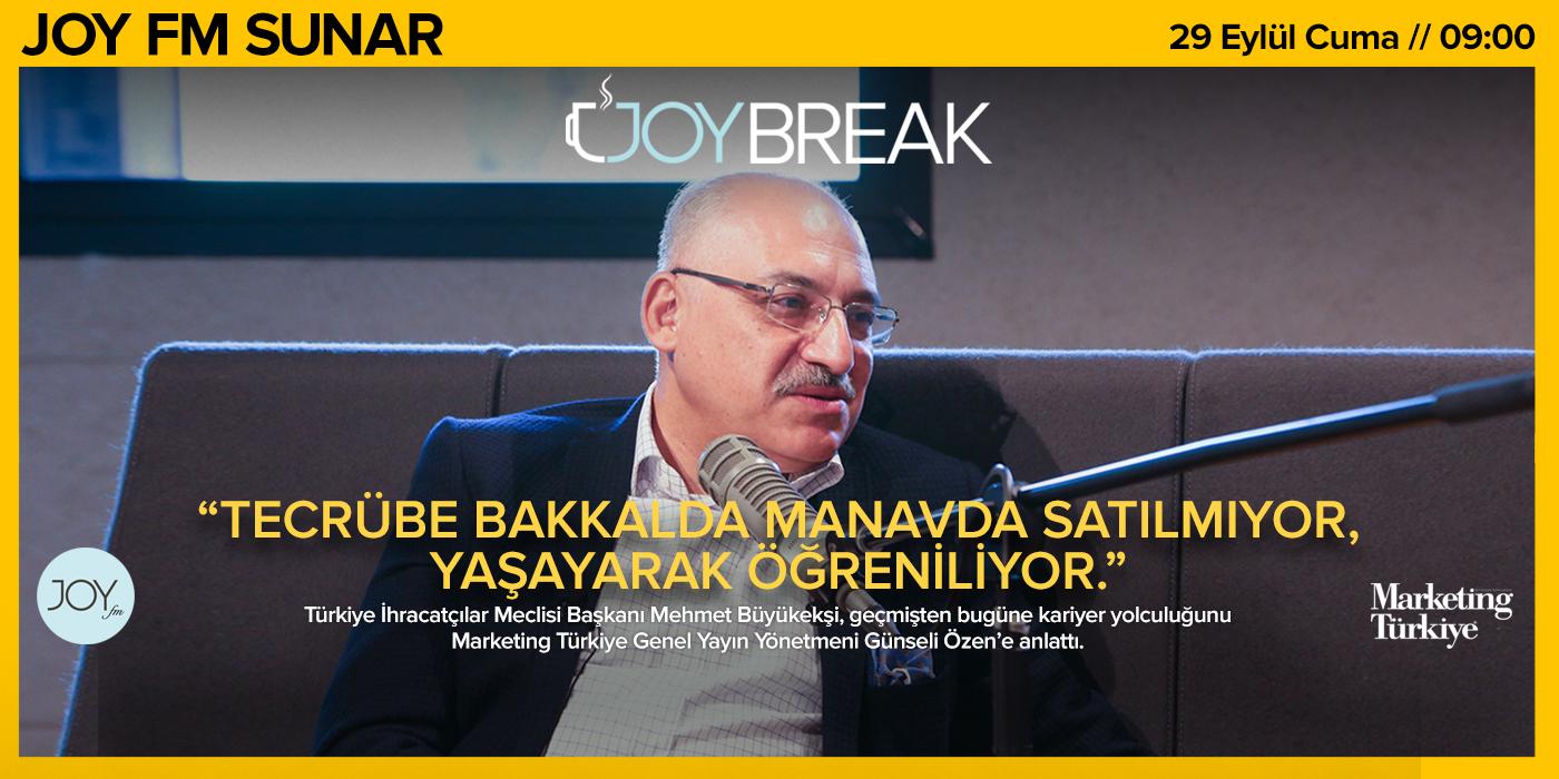 Joy Break'in bu haftaki konuğu TİM Başkanı Mehmet Büyükekşi...