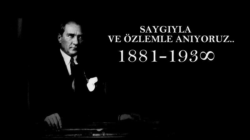 Ulu Önder Mustafa Kemal Atatürk'ü saygıyla anıyoruz…