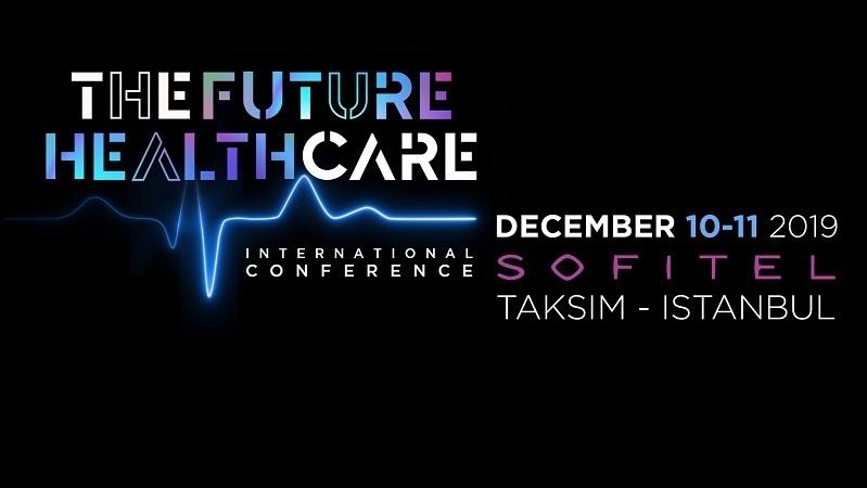 The Future Healthcare İstanbul Konferansı 10-11 Aralık'ta Sofitel Istanbul'da
