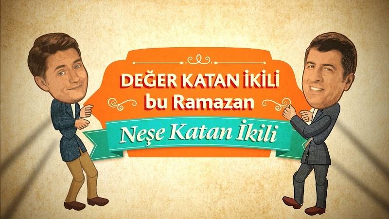 "Değer Katan İkili bu Ramazan ""Neşe Katan İkili"""