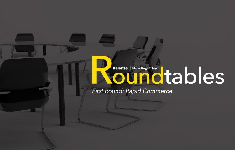 Marketing Türkiye-Deloitte Round Table'ları Rapid Commerce ile başlıyor